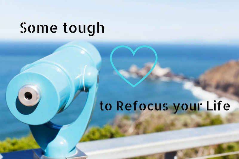 Some Tough Love to Refocus your Life